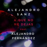 Alejandro Sanz & Alejandro Fernández – A que no me dejas