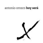 Antonio Orozco – Hoy será