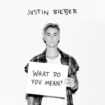 Justin Bieber – What do you mean